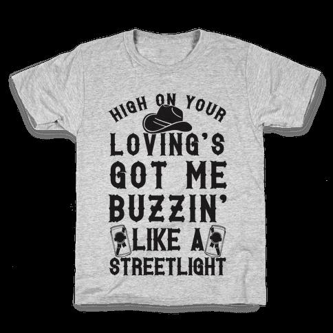 High On Your Loving's Got Me Buzzin' Like A Streetlight Kids T-Shirt