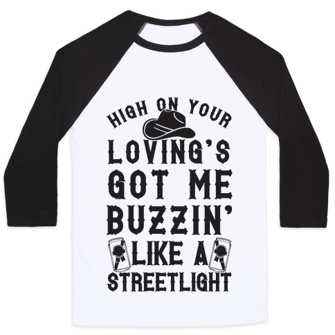 High On Your Loving's Got Me Buzzin' Like A Streetlight Baseball Tee