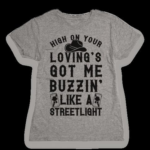 High On Your Loving's Got Me Buzzin' Like A Streetlight Womens T-Shirt