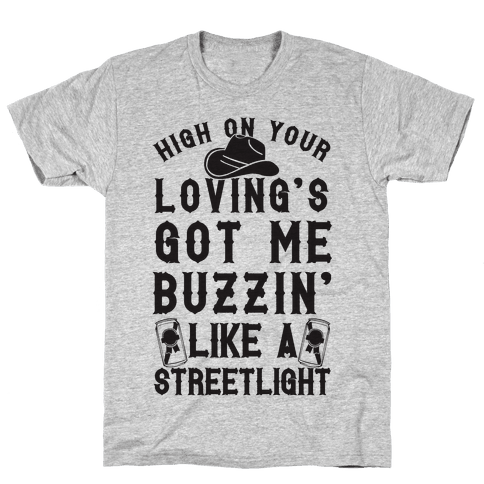 High On Your Loving's Got Me Buzzin' Like A Streetlight Mens T-Shirt