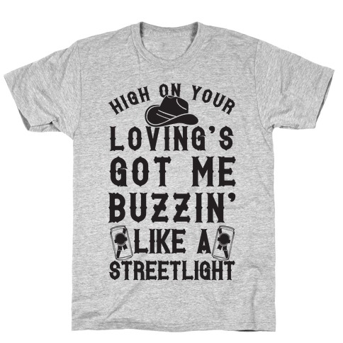 High On Your Loving's Got Me Buzzin' Like A Streetlight T-Shirt