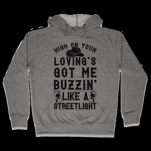 High On Your Loving's Got Me Buzzin' Like A Streetlight Hooded Sweatshirt