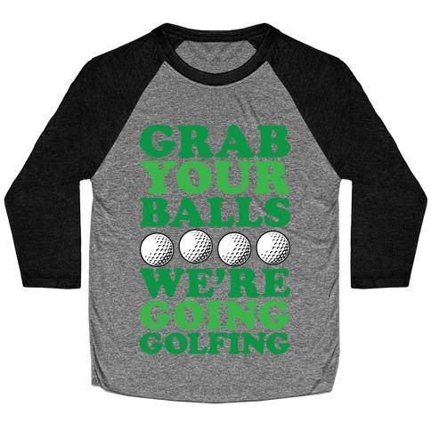 Grab Your Balls We're Going Golfing Baseball Tee