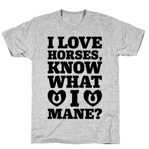 I Love Horses Know What I Mane T-Shirt