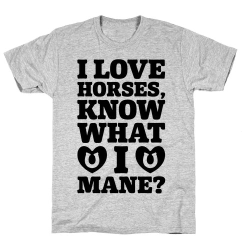 I Love Horses Know What I Mane Mens T-Shirt