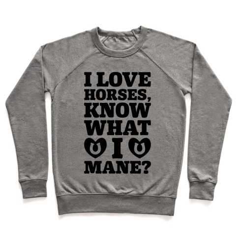 I Love Horses Know What I Mane Pullover