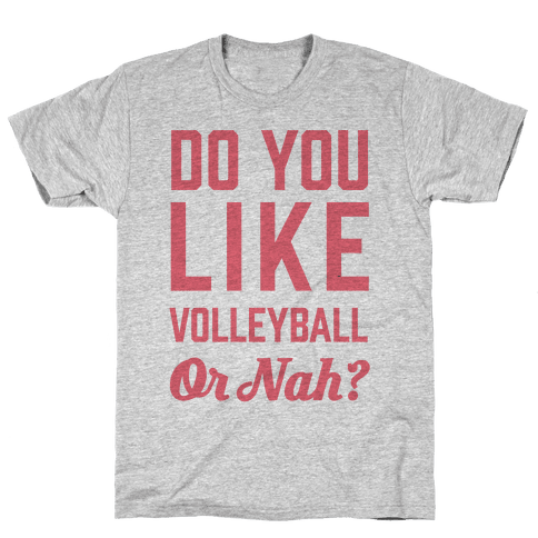 Do You Like Volleyball Or Nah? Mens T-Shirt