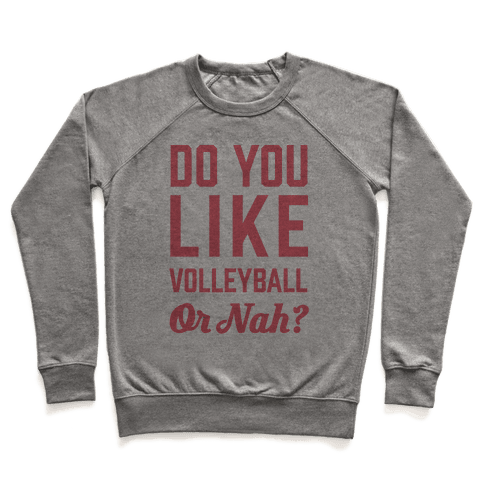 Do You Like Volleyball Or Nah? Pullover