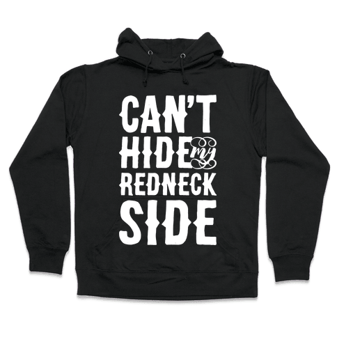 Can't Hide My Redneck Side Hooded Sweatshirt