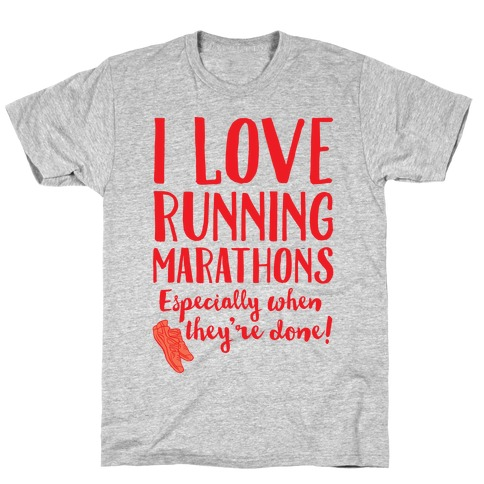 I Love Running Marathons Especially When They're Over T-Shirt