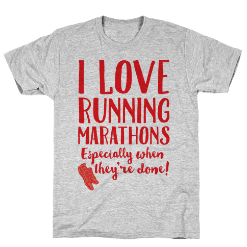 I Love Running Marathons Especially When They're Over
