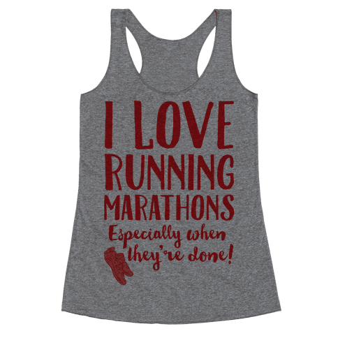 I Love Running Marathons Especially When They're Over Racerback Tank Top