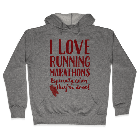 I Love Running Marathons Especially When They're Over Hooded Sweatshirt