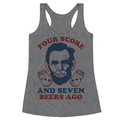 Four Score and Seven Beers Ago Racerback Tank Top