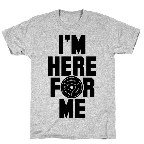 I'm Here For Me T-Shirt