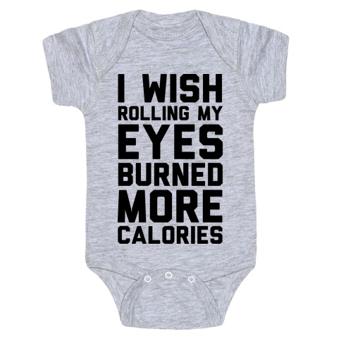 I Wish Rolling My Eyes Burned More Calories Baby Onesy