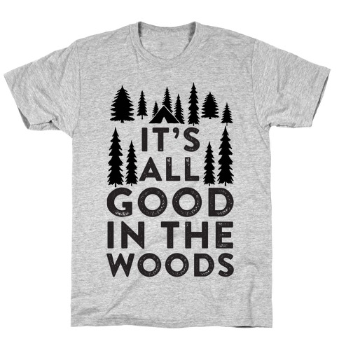 It's All Good In The Woods Mens T-Shirt