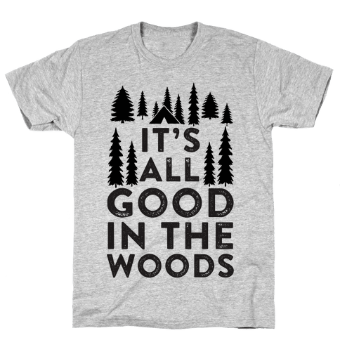 It's All Good In The Woods Mens/Unisex T-Shirt