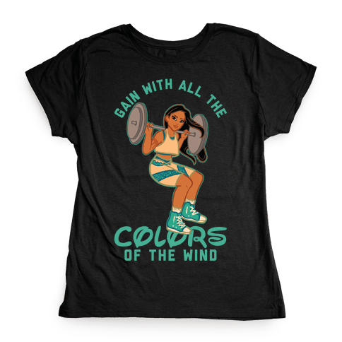 Gain with all the Colors of the Wind Pocahontas Parody Womens T-Shirt