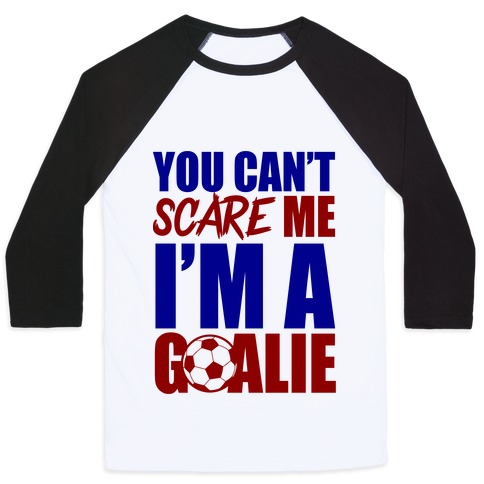 You Can't Scare Me I'm A Goalie Baseball Tee