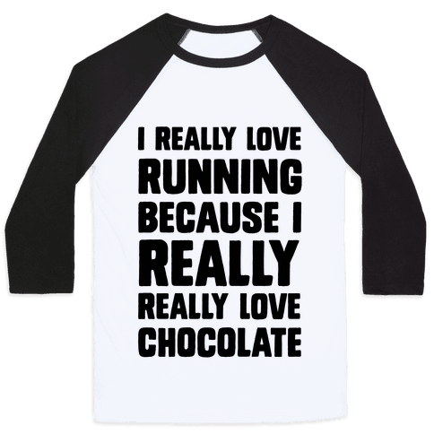 I Really Love Running Because I Really Really Love Chocolate Baseball Tee