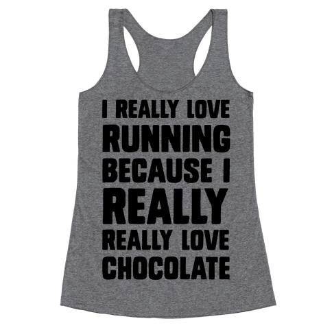 I Really Love Running Because I Really Really Love Chocolate Racerback Tank Top