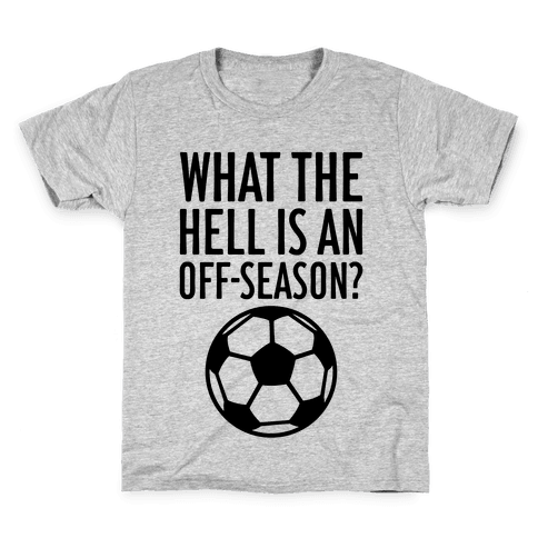 What The Hell Is An Off-Season? Kids T-Shirt