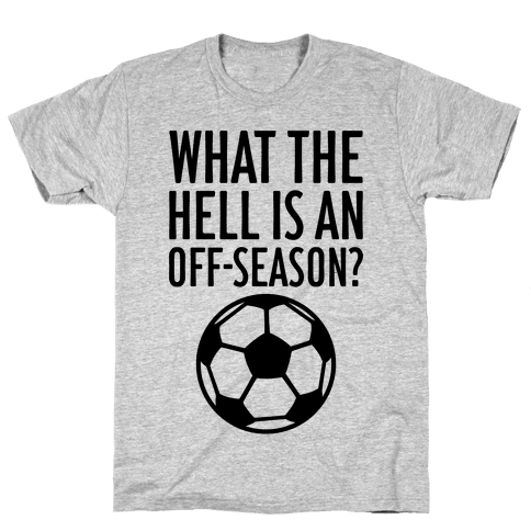 What The Hell Is An Off-Season? Mens T-Shirt