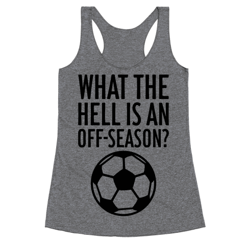 What The Hell Is An Off-Season? Racerback Tank Top