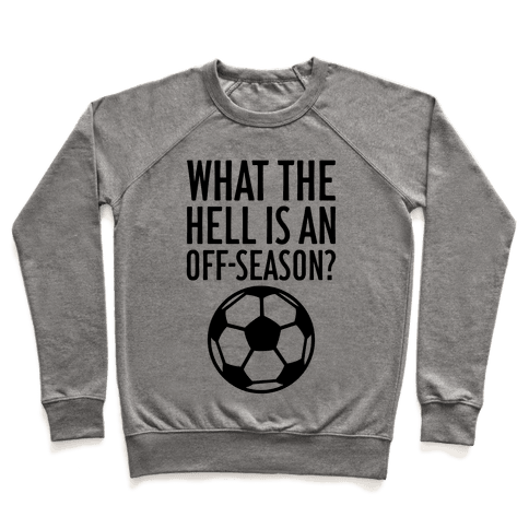 What The Hell Is An Off-Season? Pullover
