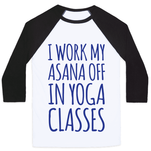 I Work My Asana Off In Yoga Classes Baseball Tee