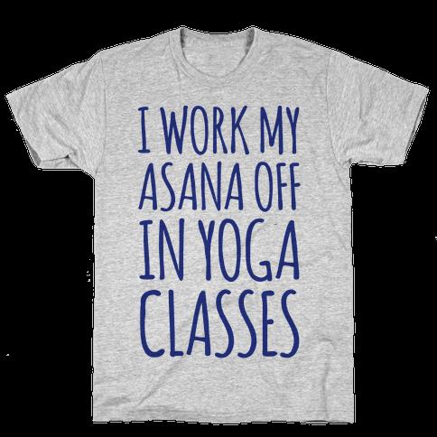 I Work My Asana Off In Yoga Classes Mens T-Shirt