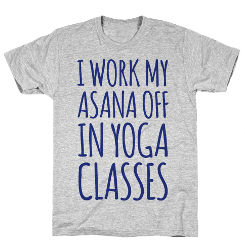 I Work My Asana Off In Yoga Classes Mens T-Shirt