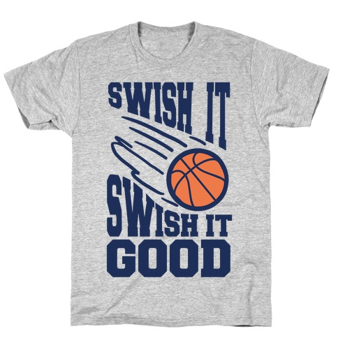 Swish It Swish It Good Mens T-Shirt