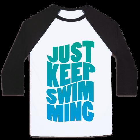 Just Keep Swimming Baseball Tee