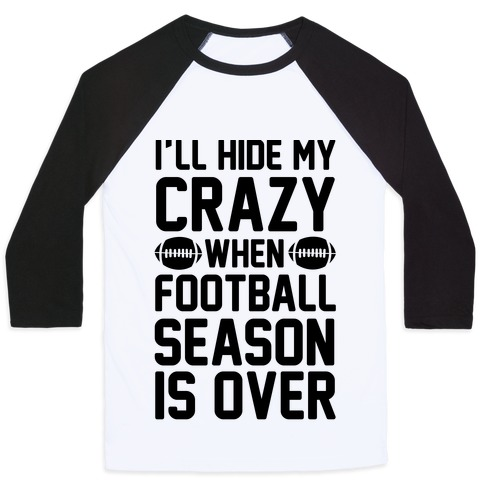 I'll Hide My Crazy When Football Season Is Over Baseball Tee