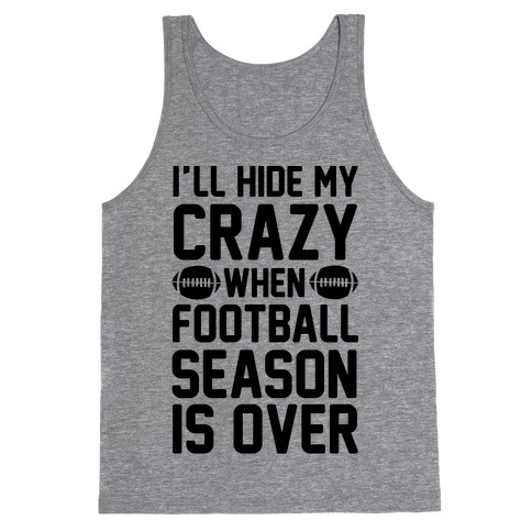 I'll Hide My Crazy When Football Season Is Over Tank Top
