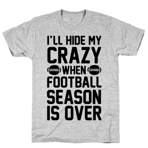 I'll Hide My Crazy When Football Season Is Over Mens T-Shirt