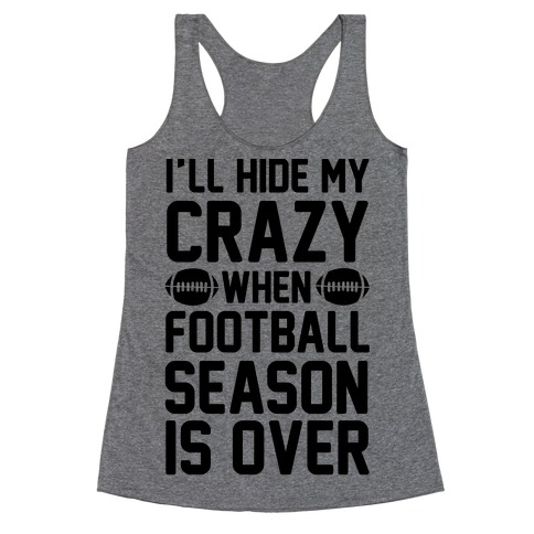 I'll Hide My Crazy When Football Season Is Over Racerback Tank Top