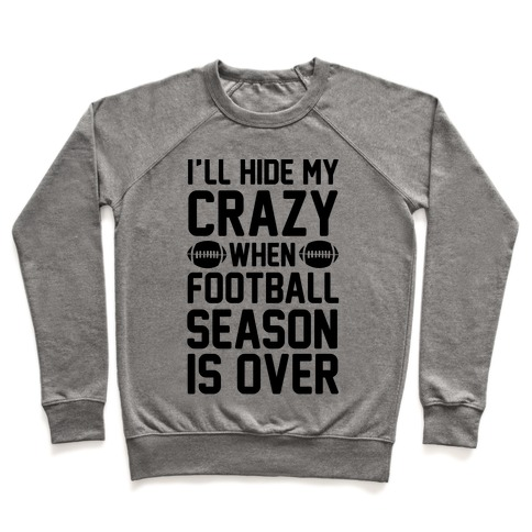 I'll Hide My Crazy When Football Season Is Over Pullover