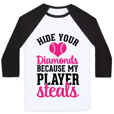 Hide Your Diamonds Because My Player Steals Baseball Tee