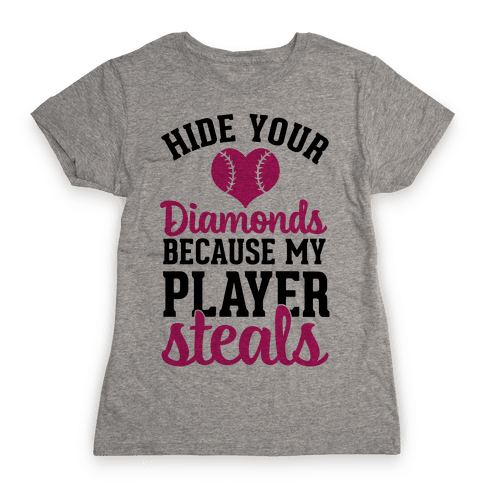Hide Your Diamonds Because My Player Steals Womens T-Shirt