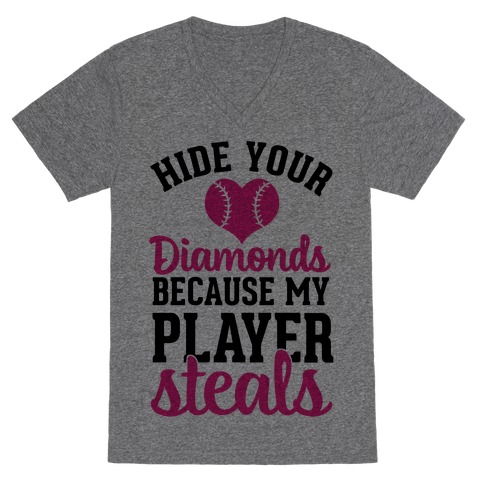 Hide Your Diamonds Because My Player Steals V-Neck Tee Shirt