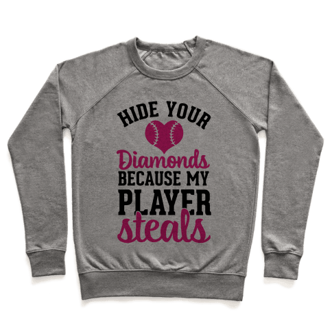 Hide Your Diamonds Because My Player Steals Pullover