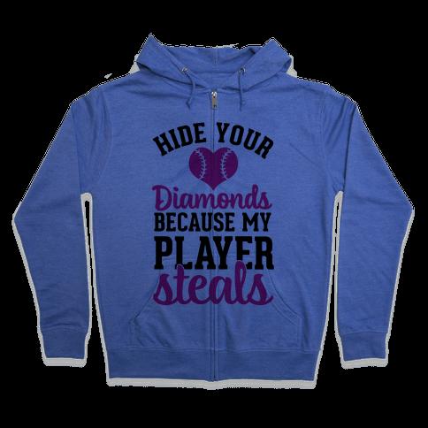 Hide Your Diamonds Because My Player Steals Zip Hoodie