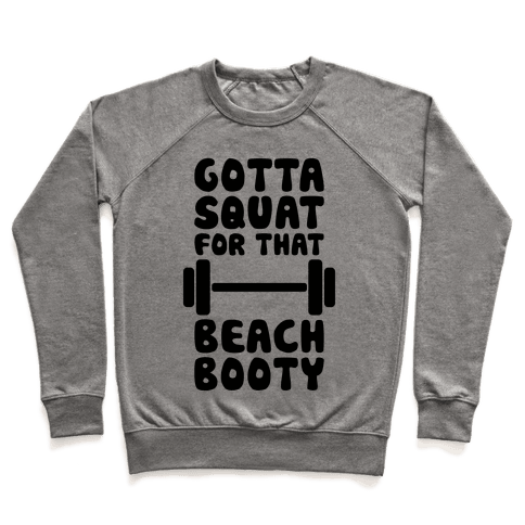 Gotta Squat For That Beach Booty Pullover
