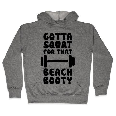 Gotta Squat For That Beach Booty Hooded Sweatshirt