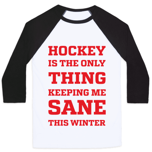 Hockey Is The Only Thing Keeping Me Sane This Winter Baseball Tee