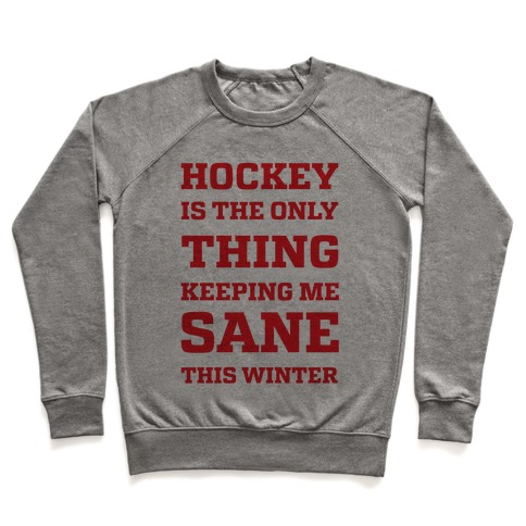 Hockey Is The Only Thing Keeping Me Sane This Winter Pullover