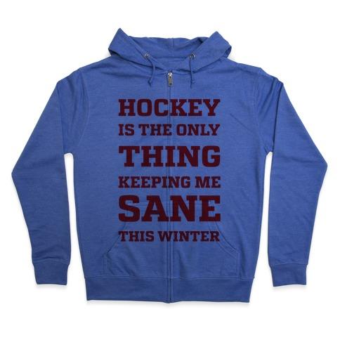 Hockey Is The Only Thing Keeping Me Sane This Winter Zip Hoodie